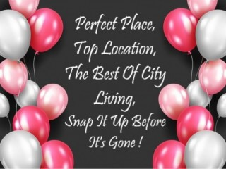 Perfect Place, Top Location, The Best Of City Living, Snap It Up Before It's Gone !